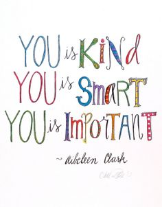 You Is Kind You Is Smart You Is Important Thatstorygirl